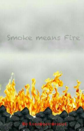Smoke means Fire by LunaSpaceStories