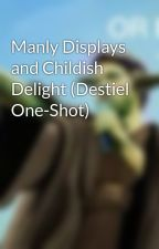 Manly Displays and Childish Delight (Destiel One-Shot) by Fangirling_FTW_