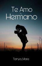 Te Amo Hermano © [Terminada] by Tania_Martin