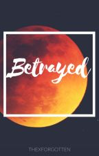 Betrayed (Editing) by ThexForgotten