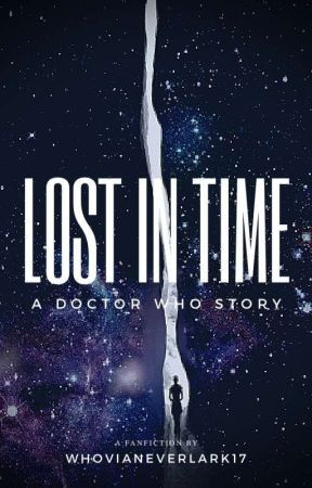 Lost In Time: A Doctor Who Fanfiction by Whovianeverlark17
