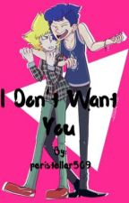 I Don't Want You by peristellar