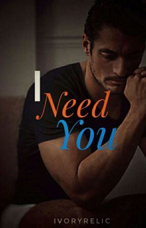 I Need You by IvoryRelic