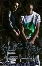 I'm Not Okay /Jalonso Villanela\  by xJalonsoIsLifex