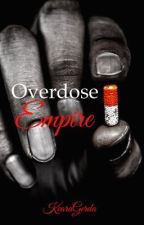 Overdose Empire (Completed) by KearaGerda