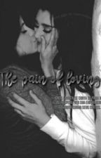 The pain of loving • camren version  by CAMZCUSPIU