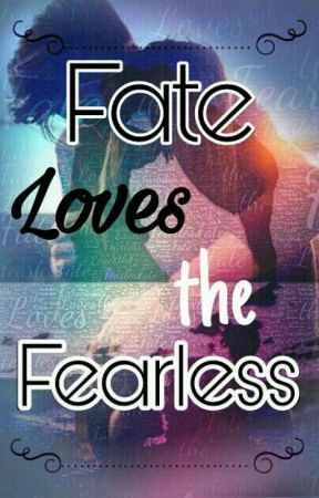 Fate Loves the Fearless by Christy_lynn22