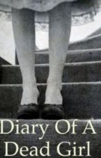 Diary of a dead girl by scarlett132Scarlett
