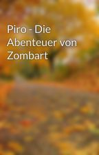 Piro - Die Abenteuer von Zombart by Sandoron