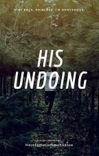 His Undoing by HaveSomeCommonSense