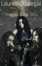 Imaginas y One Shots (Lauren Jauregui y Tu)  by Unigoncs
