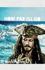 How Far I'll Go (Captain Jack Sparrow X Reader) by XX_WereAllMadHere_XX