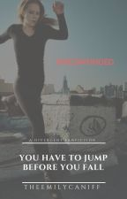 You Have To Jump Before You Fall by TheEmilyCaniff