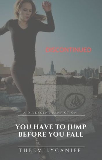 You Have To Jump Before You Fall