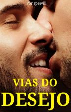 Vias do Desejo [ Romance Gay ] by Fpewill
