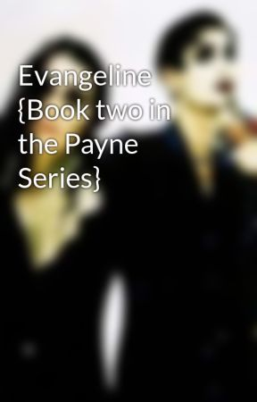 Evangeline {Book two in the Payne Series} by _Yazmina_