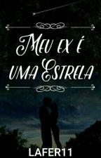 Meu ex é uma estrela! by LaFer11