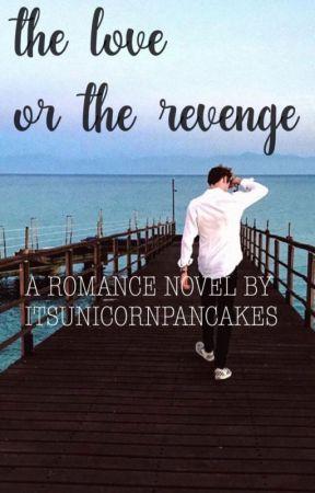 The Love or The Revenge by itsunicornpancakes