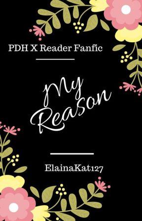 My Reason (A PDH Boys X Reader Fanfiction) by ElainaKat127