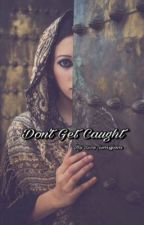 Don't Get Caught  by wv_author