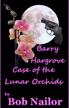 Barry Hargrove and the Case of the Lunar Orchids by BobNailorAuthor