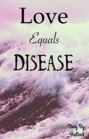 Love Equals Disease by _Hxl1m4_