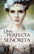 Una Perfecta Señorita [#1Trilogía Damas De Cuna] by IvonTL