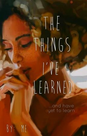 The Things I've Learned by Sarah579