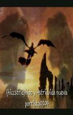 (Hiccstrid) hipo y astrid vida nueva by bailarina0104