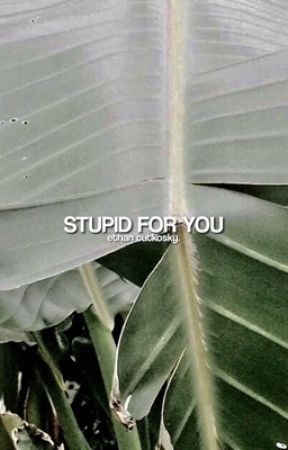 stupid for you ◈ cutkosky  by slowmoons