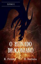 O Reinado Draconiano by KarenFelsky