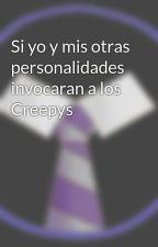 Si yo y mis otras personalidades invocaran a los Creepys by -MisterRandom-