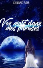 Vos Mots Dans Mes Phrases by stelenawithpen