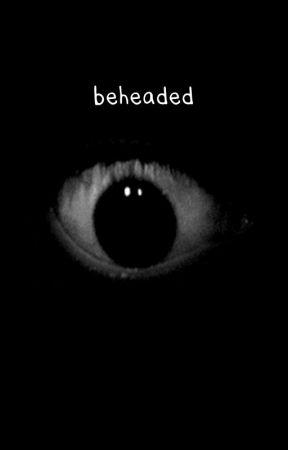 beheaded by annieturtle1