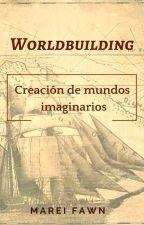 Worldbuilding. Creación de mundos imaginarios by MareiFawn