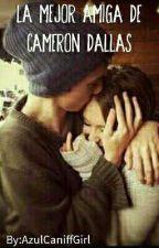 La mejor amiga de Cameron Dallas [Taylor Caniff y Tu] by AzulCaniffGirl