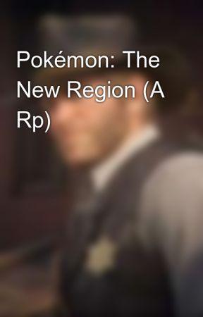 Pokémon: The New Region (A Rp) by TheRpWolf