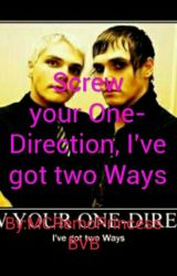 Screw Your One-Direction I've Got Two Ways. by MCRemoPrincessBVB