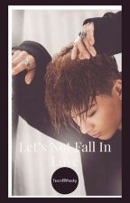 Let's Not Fall In Love {Taeyang Ambw} by bjoiner123