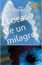 El ocaso de un milagro by YuvandeJZV