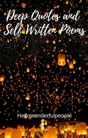 Deep Quotes and Self Written Poems by hellowonderfulpeople