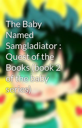 The Baby Named Samgladiator : Quest of the Books (book 2 of the baby series) by Ukesbetriumphant