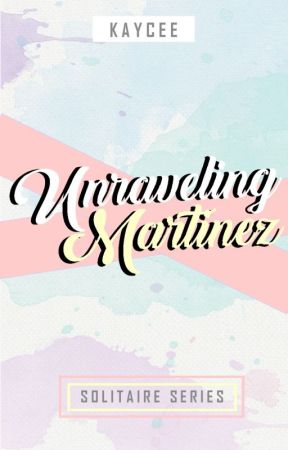 Unraveling  Martinez by kayxcee