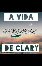 "A Vida ""Normal"" De Clary!  by maysaIsabella"
