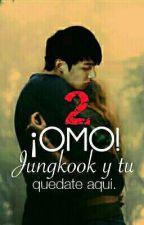 ¡OMO! jungkook y tu 2 [Quedate aqui] by RM_BTS_LUV