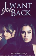 I Want You Back - Camren { Concluída }  by Heartbreaker_x