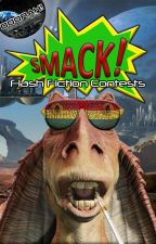 Smack!: Flash Fiction Contests by LayethTheSmackDown