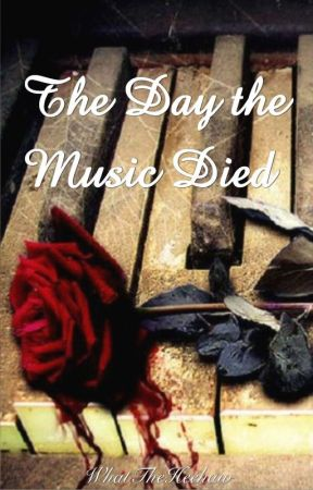 The Day the Music Died by WhatTheHeehaw