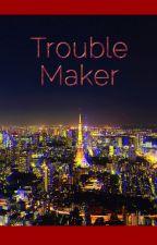 Trouble Maker (Ayato Kirishima y tú) [TSC 2] by Alexa9656