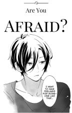 Are You Afraid? ( Male!Yandere x Reader) by syriacus